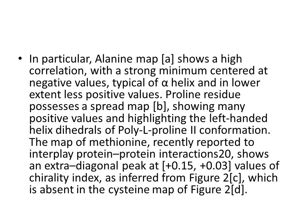 In particular, Alanine map [a] shows a high correlation, with a strong minimum centered at negative values, typical of α helix and in lower extent less positive values.